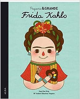 Pequeña Y Grande Frida Kahlo por María Isabel Sánchez Vegara epub