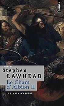 Le Chant d'Albion, Tome 2 : La main d'argent par Lawhead