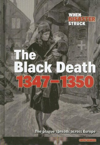 The Black Death 1347-1350 (When Disaster Struck)