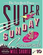The New York Times Super Sunday Crosswords Volume 10: 50 Sunday Puzzles
