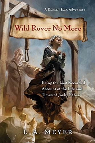 Wild Rover No More: Being the Last Recorded Account of the Life & Times of Jacky Faber (Bloody Jack Adventures) PDF