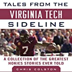Tales from the Virginia Tech Sideline: A Collection of the Greatest Hokies Stories Ever Told | Chris Colston