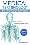 Medical Terminology: Medical Terminology Easy Guide for Beginners (Medical Terminology, Anatomy and Physiology, Nursing School, Medical Books, Medical School, Physiology, Physiology)