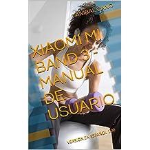 XIAOMI MI BAND 3  - MANUAL DE USUARIO:    VERSION EN ESPAÑOL 1.00 (Spanish Edition)