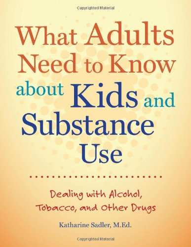 - What Adults Need to Know about Kids and Substance Use: Dealing with Alcohol, Tobacco, and Other Drugs
