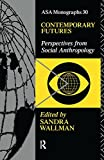 Contemporary Futures: Perspectives from Social Anthropology (ASA Monographs)