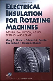 Electrical Insulation for Rotating Machines: Design, Evaluation, Aging, Testing, and Repair (IEEE Press Series on Power Engineering) 9780471445067 Mechanical Engineering at amazon