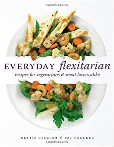 Everyday Flexitarian: Recipes for vegetarians and meat lovers alike Paperback best flexitarian cookbook