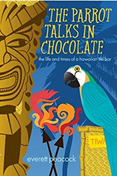 The Parrot Talks in Chocolate (The Life and Times of a Hawaiian Tiki Bar Book 1) by [Peacock, Everett]