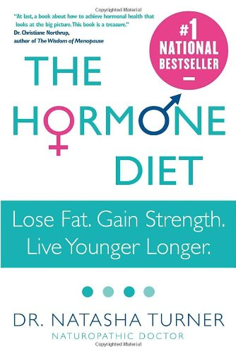 The Hormone Diet: Lose Fat. Gain Strength. Live Younger Longer. ebook