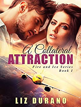 A Collateral Attraction (Fire and Ice Book 1) by [Durano, Liz]