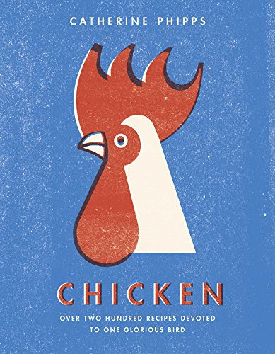 [Free] Chicken: Over two hundred recipes devoted to one glorious bird D.O.C