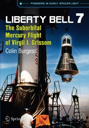 liberty-bell-7-the-suborbital-mercury-flight-of-virgil-i-grissom-springer-praxis-books