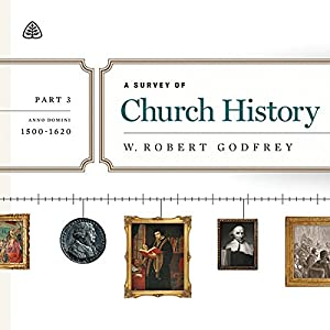 A Survey of Church History Teaching Series, Part 3 Audiobook