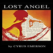 Lost Angel Audiobook by Cyrus Emerson Narrated by Benjamin Blue Abben, Cyrus Emerson, Ray Manzarek, Jessica Robinson, Tom Weiner, Raymond Scully, Lucia Sherman, Ryan Farmer