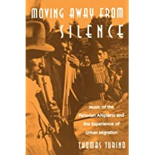 Moving Away from Silence: Music of the Peruvian Altiplano and the Experience of Urban Migration (Chicago Studies in Ethnomusicology)