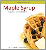 Maple Syrup: Recipes from Canada's best chefs from coast to coast (Flavours Cookbook)
