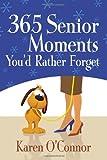 365 Senior Moments You'd Rather Forget, Karen O'Connor, 0736948384