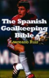 The Spanish Goalkeeping Bible, Laureano Ruiz, 1591640237