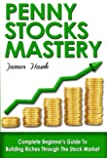 Penny Stocks: Complete Beginners Guide To Building Riches Through The Stock Market