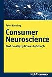 Consumer Neuroscience : Ein Transdisziplinares Lehrbuch, Kenning, Peter, 317020727X