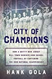 City of Champions: How a gritty New Jersey high school shocked the sport of football by capturing the 1939 National Championship