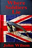 Where Soldiers Lie by John Wilson front cover