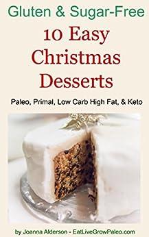 10 Easy Christmas Desserts: Paleo, Primal, Low Carb High Fat & Keto (Gluten & Sugar-Free Book 2) by [Alderson, Joanna]
