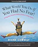 What Would You Do If You Had No Fear?, Diane Conway, 1930722427