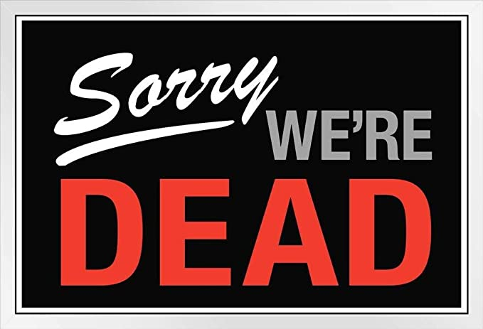 Amazon.com: Sorry We Are Dead cartel Póster enmarcado 12 x ...