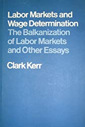 Labor Markets and Wage Determination: The Balkanization of Labor Markets and Other Essays