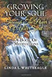 Growing Your Soul Through the Power of Your Spirit, Linda L. Whiteeagle, 1482675447