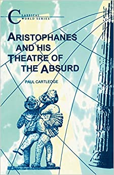 Aristophanes and His Theatre of the Absurd (Classical World) by Paul Cartledge (1-Apr-2013)