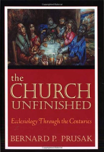 The Church Unfinished: Ecclesiology Through The Centuries
