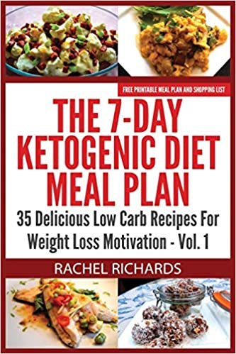 The 7 Day Ketogenic Diet Meal Plan 35 Delicious Low Carb Recipes For Weight Loss Motivation Volume 1 Richards Rachel 9780993941511 Amazon Com Books