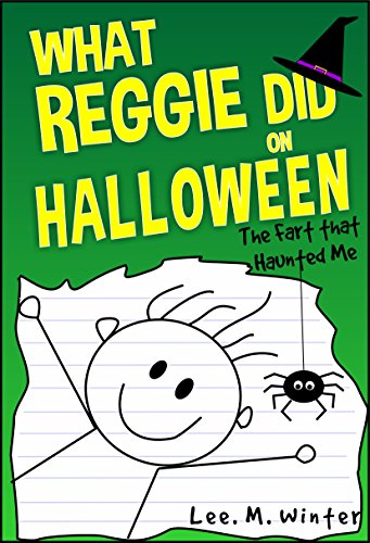 What Reggie Did on Halloween: The Fart that Haunted Me (The Reggie Books Book 3)