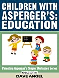 How To Help Children with Asperger's in Education (Parenting Asperger's Simple Strategies Series Book 1)