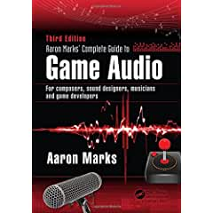 Complete Guide to Game Audio: For Composers, Sound Designers, Musicians, and Game Developers, 3rd Ed