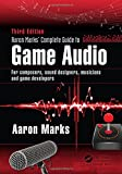 Aaron Marks' Complete Guide to Game Audio: For