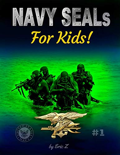 NAVY SEALs For Kids (Leadership and Self-Esteem and Self-Respect Books For Kids) (Volume 1) (Martial Seal Navy Arts)