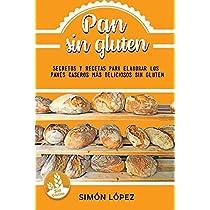 Pan Sin Gluten: Las Mejores Recetas Para Elaborar Los Panes ...