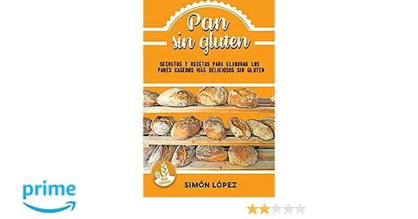 Pan Sin Gluten: Las Mejores Recetas Para Elaborar Los Panes Más Deliciosos Con Cereales Saludables Sin Gluten: Amazon.es: Smon Lopez: Libros