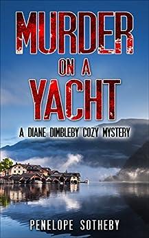 Murder on a Yacht: A Diane Dimbleby Cozy Mystery by [Sotheby, Penelope]