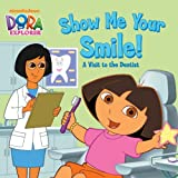 img - for Show Me Your Smile! A Visit to the Dentist (Dora the Explorer) book / textbook / text book
