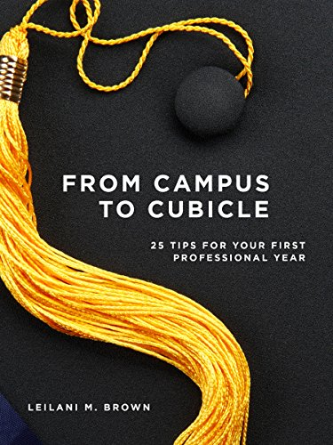 From Campus to Cubicle: 25 Tips For Your First Professional Year