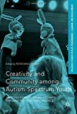 img - for Creativity and Community among Autism-Spectrum Youth: Creating Positive Social Updrafts through Play and Performance (Palgrave Studies In Play, Performance, Learning, and Development) book / textbook / text book
