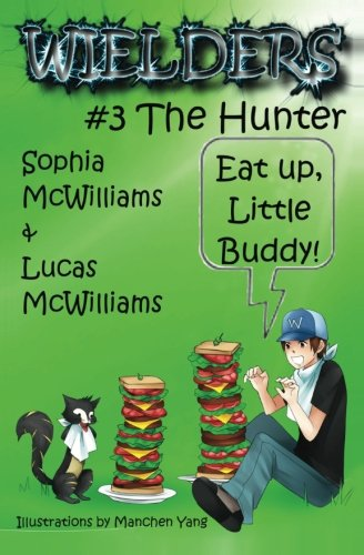 Download Wielders Book 3 - The Hunter: Father & Daughter team up to write a fantastic journey of five middle school friends to another world. (Volume 3) PDF