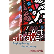 The Act of Prayer: Praying through the Lectionary