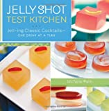 Jelly Shot Test Kitchen, Michelle Palm and Amy Webster, 0762440546