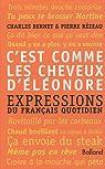 C'est comme les cheveux d'Eléonore : Expressions du français quotidien par Bernet